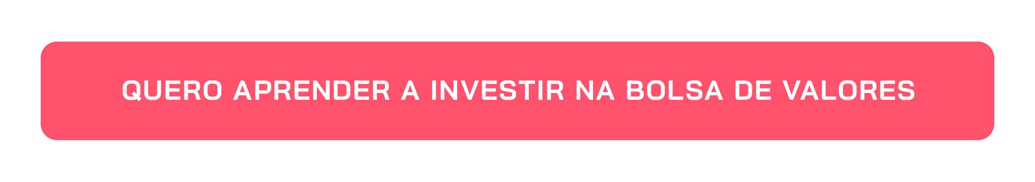 Botão Quero Aprender a Investir na Bolsa de Valores