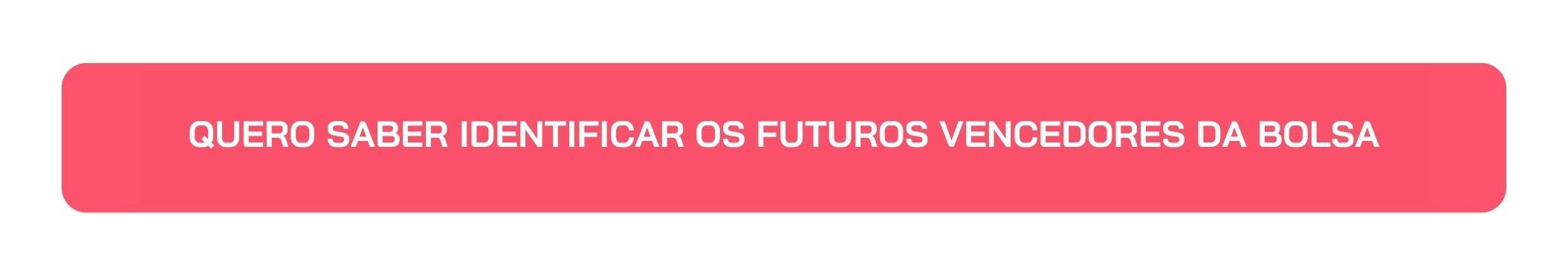 Botão Quero Saber Identificar os Futuros Vencedores da Bolsa